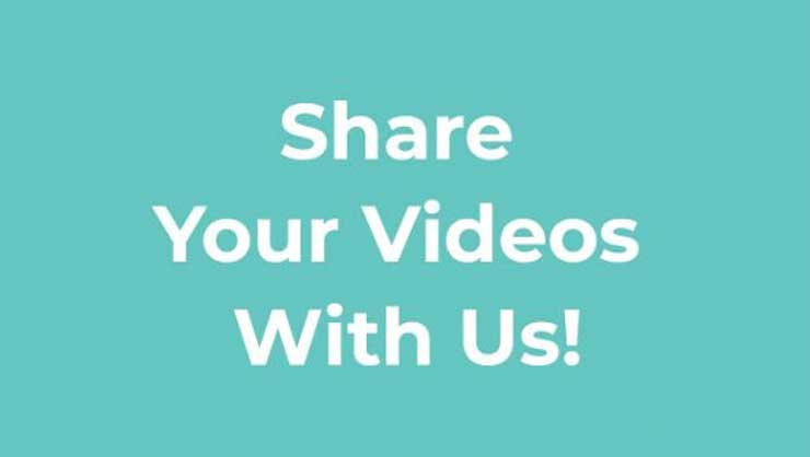 Share Your Videos With Us!