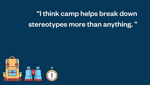 i think camp helps break down stereotypes more than anything